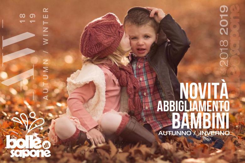 Nuovi Arrivi Abbigliamento Bambini Autunno Inverno 2018-2019 - Bolle di Sapone Abbigliamento Bambini