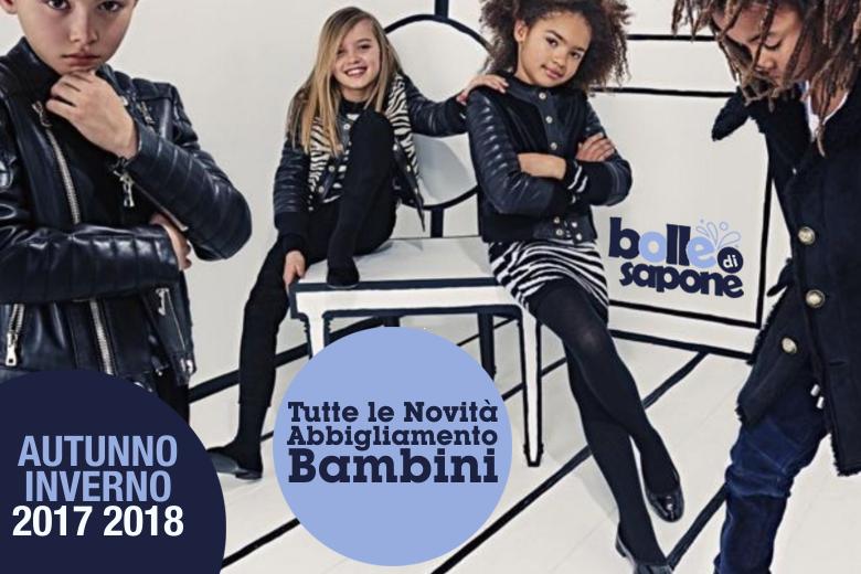 c3dd30a0b8343 Novità Abbigliamento Bambini Autunno Inverno 2017 2018. Bolle di Sapone Abbigliamento  Bambini ti propone tutte ...